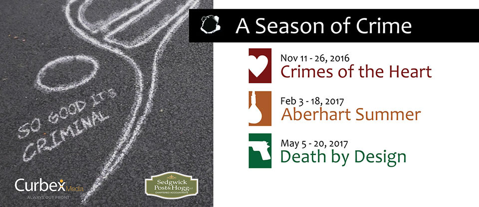 Season for 2016/2017 Crimes of the Heart, Aberhart Summer, and Death by Design